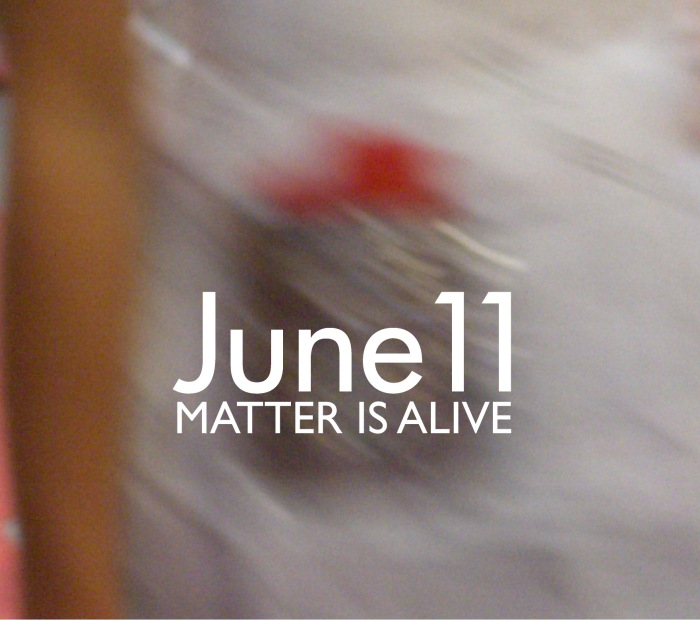 JUNE11-MatterIsAlive