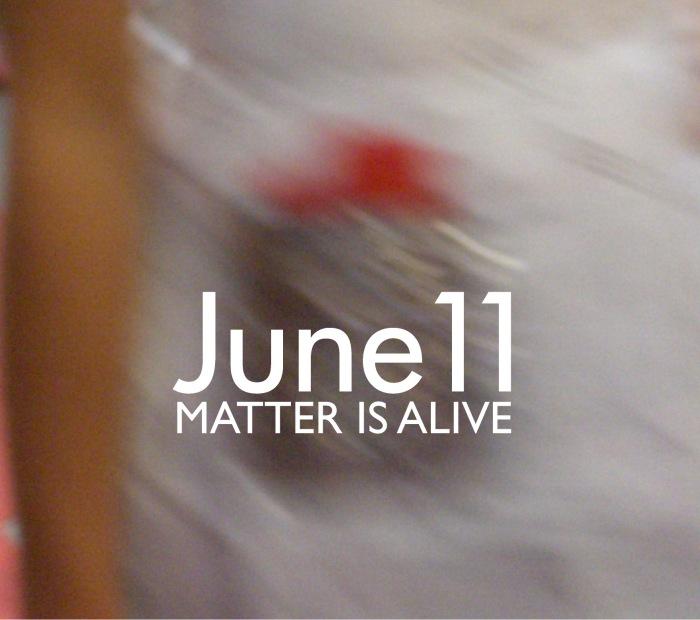 JUNE11-MatterIsAlive